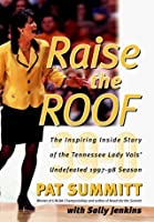 Raise the Roof: The Inspiring Inside Story of the Tennessee Lady Volunteers Undefeated 1997-98 Season