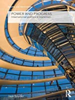 Power and Progress: International Politics in Transition (Security and Governance)