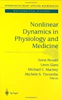 Nonlinear Dynamics in Physiology and Medicine: v. 25 (Interdisciplinary Applied Mathematics)