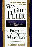 A Man Called Peter and the Prayers of Peter Marshall: A Spiritual Life