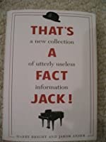That's a Fact Jack! A New Collection of Utterly Useless Information