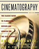 Cinematography: The Classic Guide to Filmmaking, Revised and Updated for the 21st Century