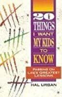 20 Things I Want My Kids to Know: Passing on Life's Greatest Lessons