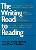 The Writing Road to Reading: The Spalding Method of Phonics for Teaching Speech, Writing, and Reading