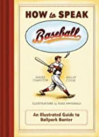 How to Speak Baseball: An Illustrated Guide to Ballpark Banter