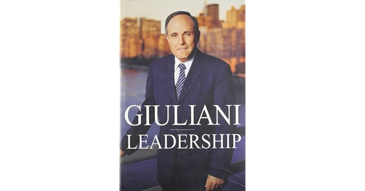 book review leadership by rudolph giuliani In this program, rudolph giuliani shares with listeners the principles of leadership that guided him then, and throughout his career he talks about how he was able to take control, show leadership, and make it clear to new yorkers and the world that under his stewardship, they were in safe hands.