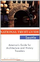 National Trust Guide Seattle: America's Guide for Architecture and History Travelers (National Trust Guide to Seattle)