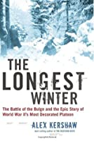 The Longest Winter: The Battle of the Bulge and the Epic Story of World War II's Most Decorated Platoon