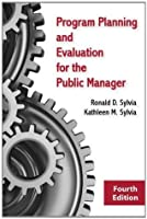 Program Planning and Evaluation for the Public Manager