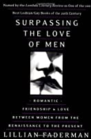 Surpassing the Love of Men: Romantic Friendship and Love Between Women from the Renaissance to the Present