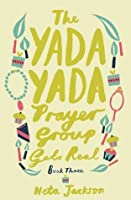 The Yada Yada Prayer Group Gets Real (Yada Yada Series)