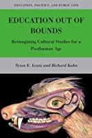 Education Out of Bounds: Reimagining Cultural Studies for a Posthuman Age (Education, Politics and Public Life)