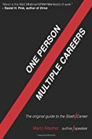 One Person/Multiple Careers: The Original Guide to the Slash Career (Volume 1)