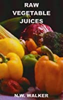 Raw Vegetable Juices: What's Missing in Your Body?