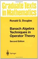Banach Algebra Techniques in Operator Theory (Graduate Texts in Mathematics)