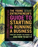 The Young Entrepreneur's Guide to Starting and Running a Business: Find Out Where the Money Is . . . and How to Get It