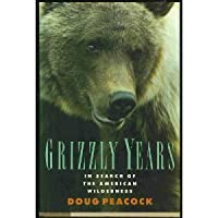 The Grizzly Years: In Search of the American Wilderness