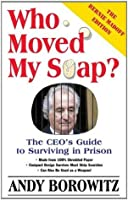 Who Moved My Soap? : The CEO's Guide to Surviving in Prison