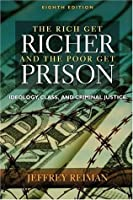 and the poor get prison Criminal justice expert reiman argues that current criminal justice policy is intended to benefit the rich and powerful by maintaining an apparent threat of crime by.