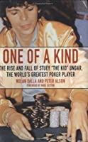 """One of a Kind: The Rise and Fall of Stuey """"The Kid"""" Ungar, the World's Greatest Poker Player"""