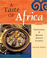 A Taste of Africa: Traditional & Modern African Cooking
