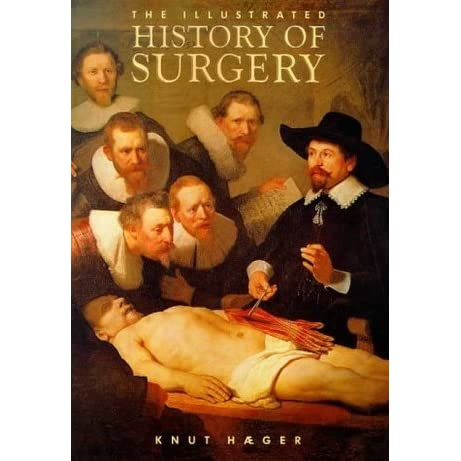 The Illustrated History of Surgery by Knut Hæger — Reviews ...