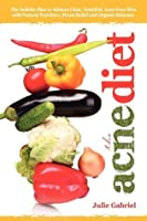 The Acne Diet: Holistic Plan to Achieve Clear, Youthful, Acne-Free Skin with Natural Nutrition, Stress Relief and Organic Skincare