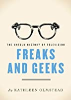 Freaks and Geeks: The Untold History of Television