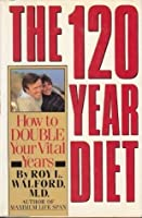 The 120-Year Diet: How to Double Your Vital Years