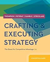 Crafting & Executing Strategy: The Quest for Competitive Advantage - Concepts and Cases