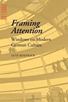 Framing Attention: Windows on Modern German Culture (Parallax: Re-visions of Culture and Society)