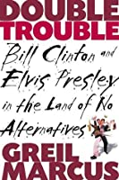 Double Trouble: Bill Clinton and Elvis Presley in a Land of No Alternatives