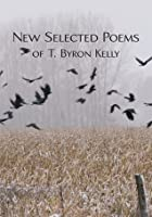 New Selected Poems of T.Byron Kelly