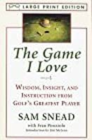 The Game I Love: Wisdom, Insight, and Instruction from Golf's Greatest Player