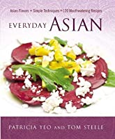 Everyday Asian: Asian Flavors + Simple Techniques = 120 Mouthwatering Recipes