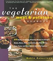 The Vegetarian Meat and Potatoes Cookbook (Non)