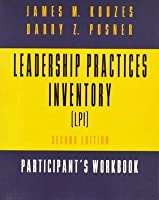 Leadership Practices Inventory Participant's Workbook and Self-Assessment