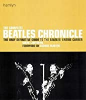 The Complete Beatles Chronicle: The Only Definitive Guide to the Beatles' Entire Career