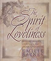 The Spirit of Loveliness: Bringing Beauty, Creativity, and Order to Your Life