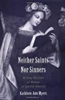 Neither Saints Nor Sinners: Writing the Lives of Women in Spanish America