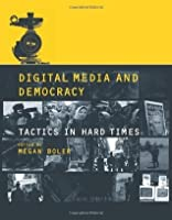 Digital Media and Democracy: Tactics in Hard Times