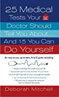 25 Medical Tests Your Doctor Should Tell You About...and 15 You Can Do Yourself (Healthy Home Library)