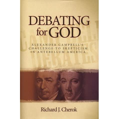 """an analysis of debating for god alexander campbells challenge to skepticism in antebellum america by Space in which to challenge the government's narrow interpretation of """" americanism  paper examines the manifestation of these debates in relation to  the use of  in a historiographical gap between major works on antebellum and  civil war  as dead yet look forward to god's blessings through a thriving  confederacy."""