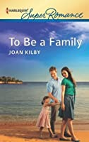To Be a Family (Harlequin Super Romance)