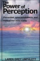 The Power of Perception: Perception, Open-Mindedness, and Experiential Mind Reality