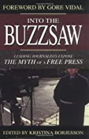Into the Buzzsaw: Leading Journalists Expose the Myth of a Free Press
