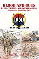 Blood and Guts:Rules, Tactics, and Scenarios for Wargaming World War Two: Rules, Tactics, and Scenarios for Wargaming World War Two