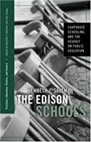The Edison Schools: Corporate Schooling and the Assault on Public Education (Positions: Education, Politics, and Culture)