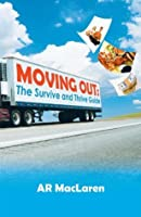 Moving Out: The Survive And Thrive Guide