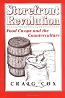 Storefront Revolution: Food Co-ops and the Counterculture (Perspectives on the Sixties series)